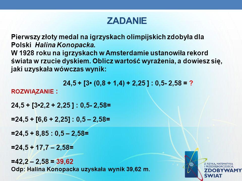 ZADANIE Pierwszy złoty medal na igrzyskach olimpijskich zdobyła dla Polski Halina Konopacka. W 1928 roku na igrzyskach w Amsterdamie ustanowiła rekord