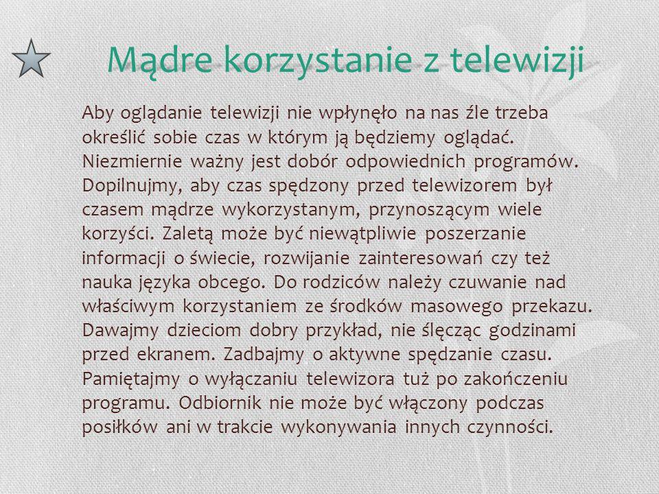 Aby oglądanie telewizji nie wpłynęło na nas źle trzeba określić sobie czas w którym ją będziemy oglądać. Niezmiernie ważny jest dobór odpowiednich pro