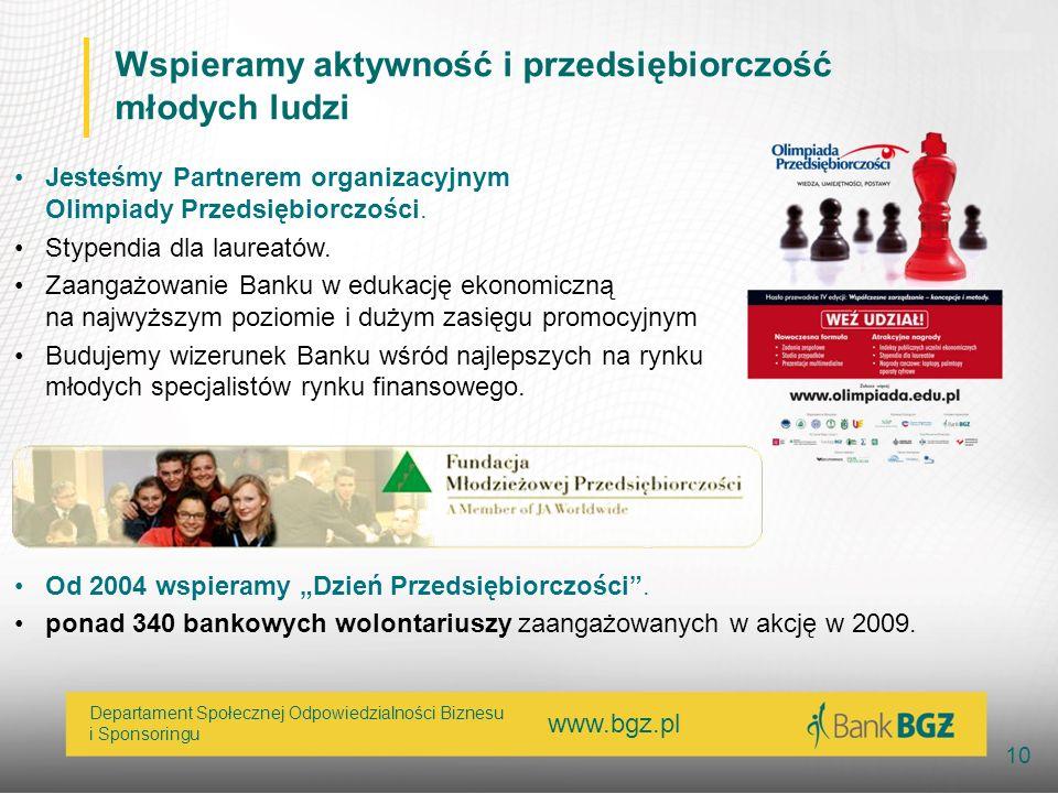 www.bgz.pl 10 Departament Społecznej Odpowiedzialności Biznesu i Sponsoringu Wspieramy aktywność i przedsiębiorczość młodych ludzi Jesteśmy Partnerem