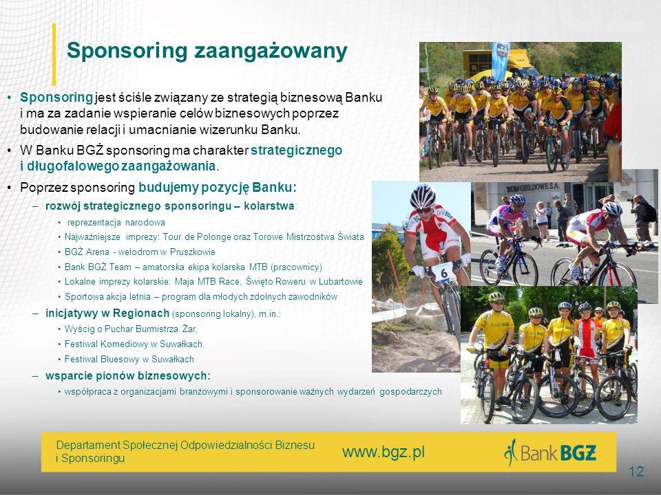 www.bgz.pl 12 Departament Społecznej Odpowiedzialności Biznesu i Sponsoringu Sponsoring zaangażowany Sponsoring jest ściśle związany ze strategią bizn