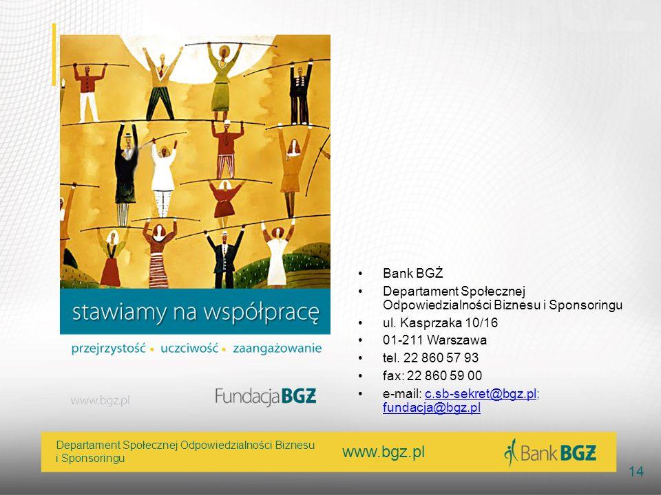 www.bgz.pl 14 Departament Społecznej Odpowiedzialności Biznesu i Sponsoringu Bank BGŻ Departament Społecznej Odpowiedzialności Biznesu i Sponsoringu u