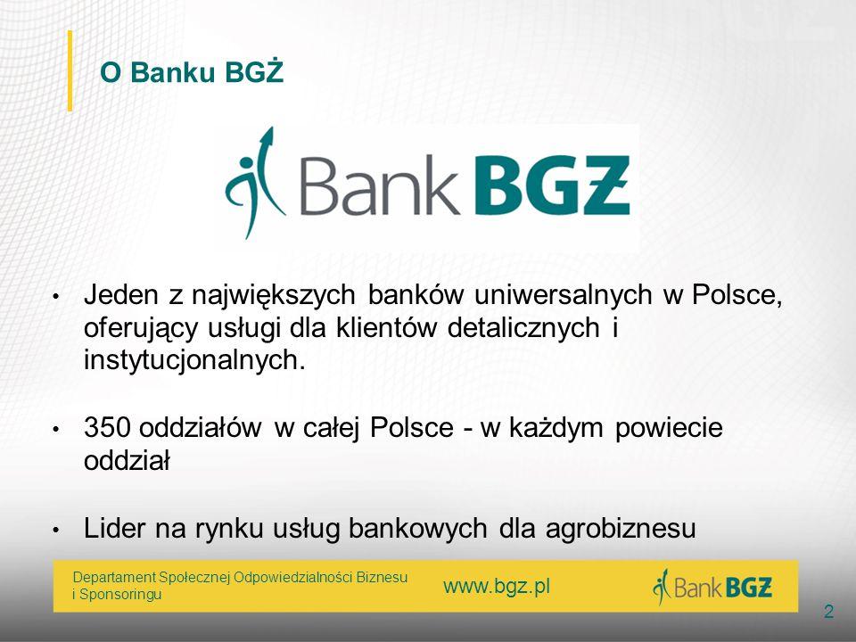www.bgz.pl 2 Departament Społecznej Odpowiedzialności Biznesu i Sponsoringu O Banku BGŻ Jeden z największych banków uniwersalnych w Polsce, oferujący