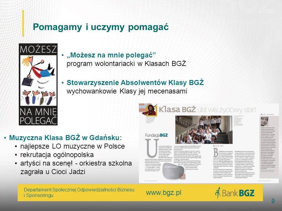 www.bgz.pl 9 Departament Społecznej Odpowiedzialności Biznesu i Sponsoringu Pomagamy i uczymy pomagać Możesz na mnie polegać program wolontariacki w K