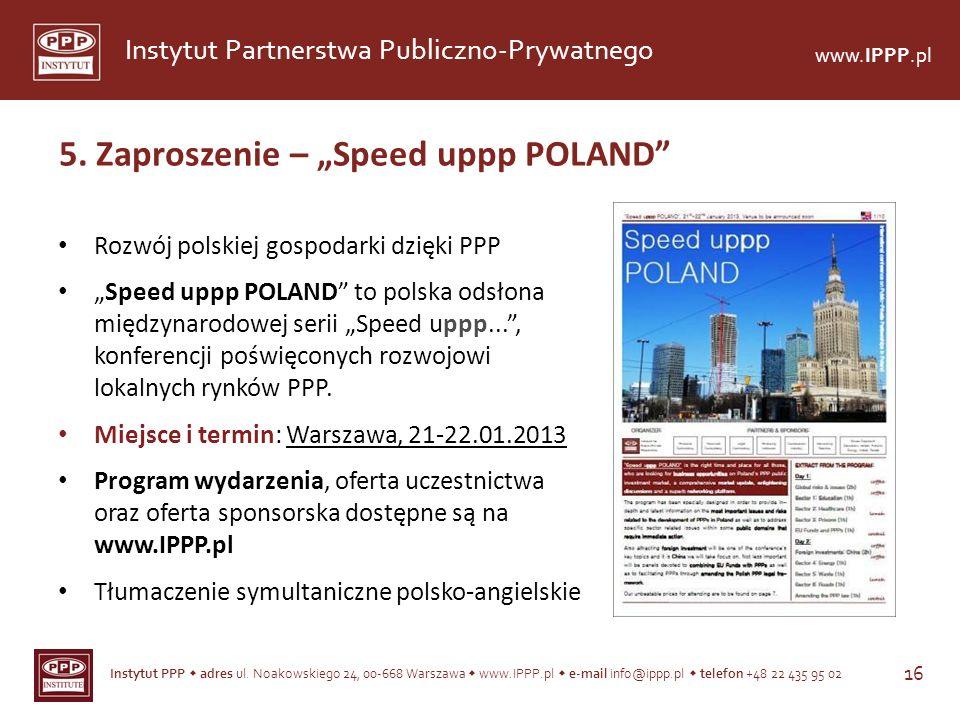 Instytut PPP adres ul. Noakowskiego 24, 00-668 Warszawa www.IPPP.pl e-mail info@ippp.pl telefon +48 22 435 95 02 16 Instytut Partnerstwa Publiczno-Pry