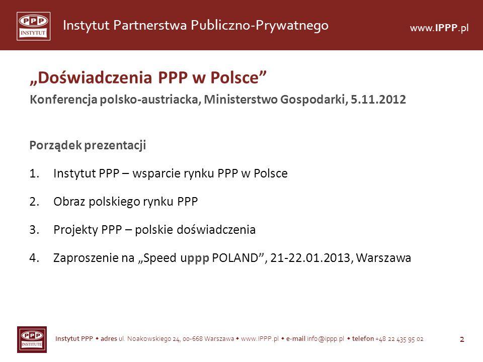 Instytut PPP adres ul. Noakowskiego 24, 00-668 Warszawa www.IPPP.pl e-mail info@ippp.pl telefon +48 22 435 95 02 2 Instytut Partnerstwa Publiczno-Pryw