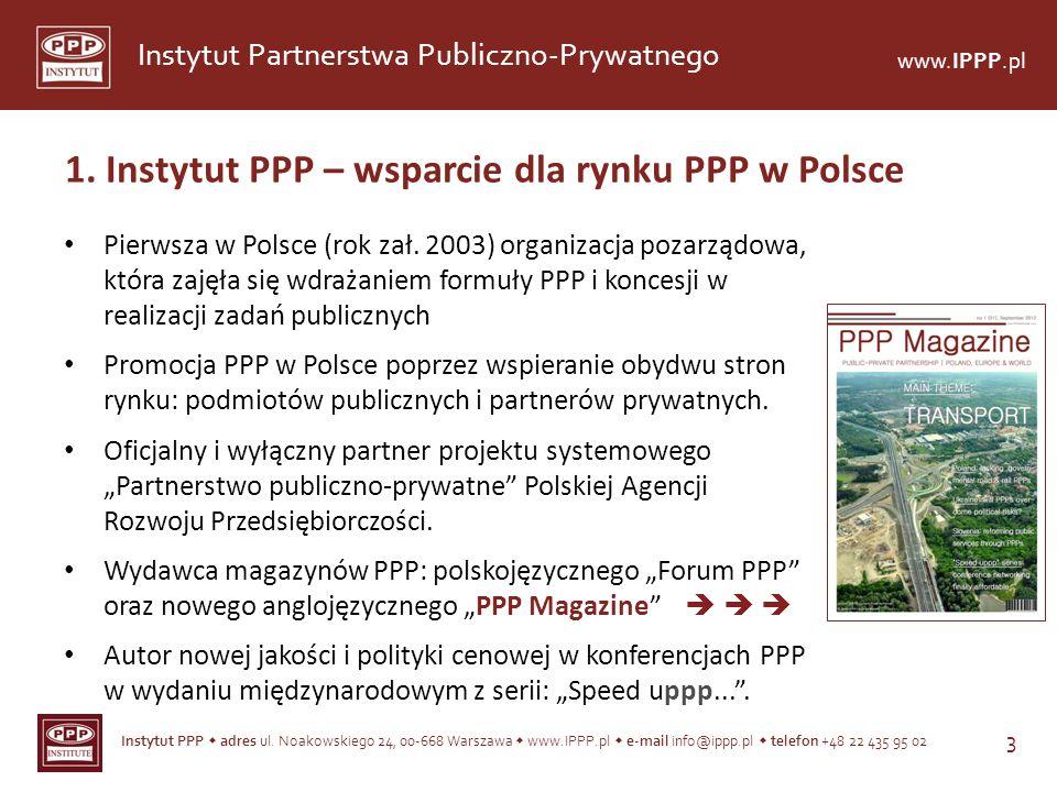 Instytut PPP adres ul. Noakowskiego 24, 00-668 Warszawa www.IPPP.pl e-mail info@ippp.pl telefon +48 22 435 95 02 3 Instytut Partnerstwa Publiczno-Pryw