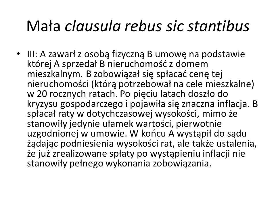 Mała clausula rebus sic stantibus III: A zawarł z osobą fizyczną B umowę na podstawie której A sprzedał B nieruchomość z domem mieszkalnym.
