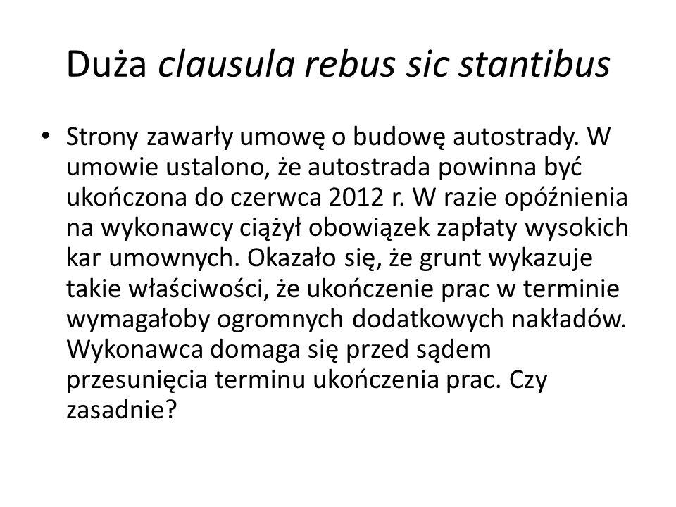 Duża clausula rebus sic stantibus Podstawą żądania mógłby być art.