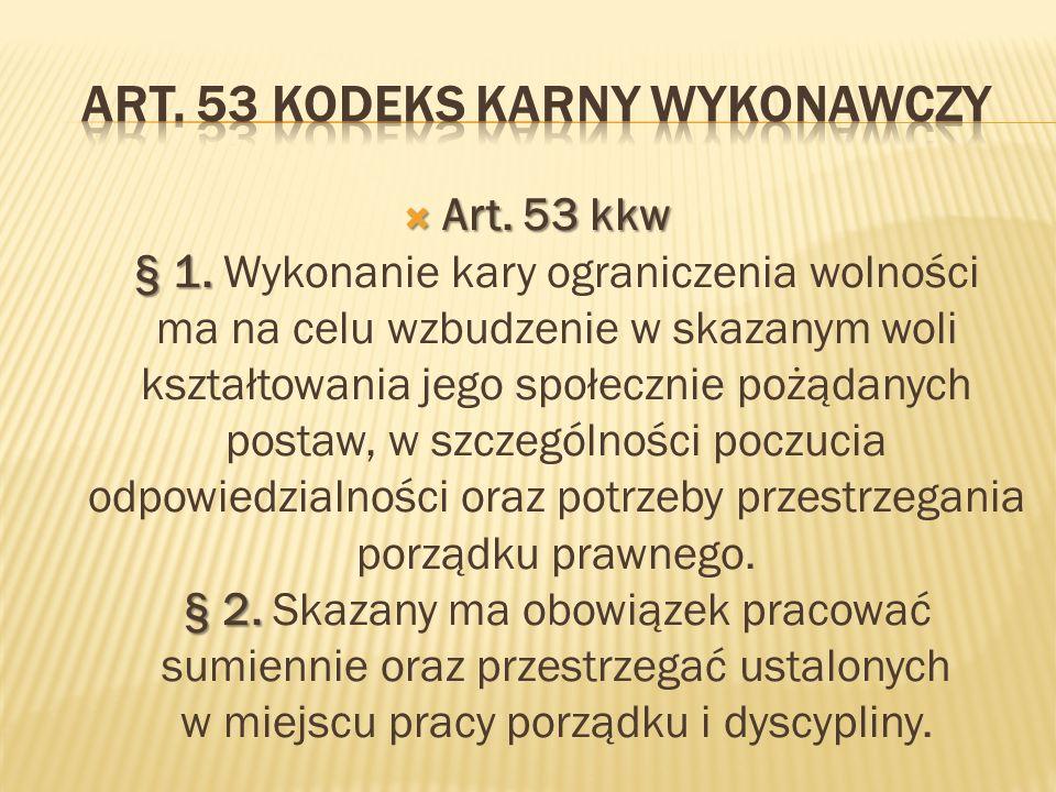 Art. 53 kkw § 1. § 2. Art. 53 kkw § 1. Wykonanie kary ograniczenia wolności ma na celu wzbudzenie w skazanym woli kształtowania jego społecznie pożąda