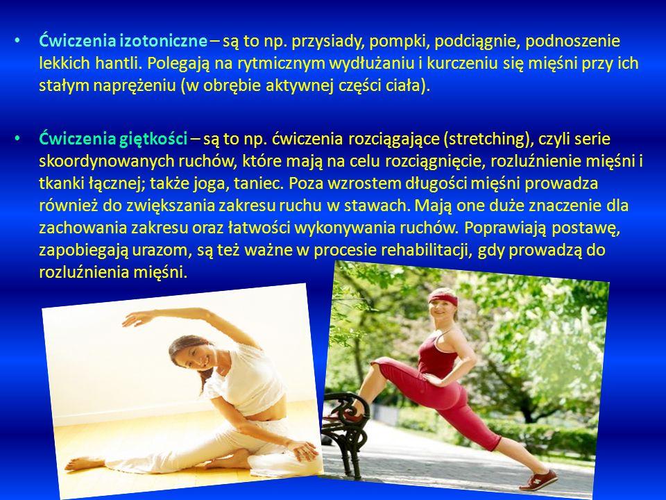 Ćwiczenia izotoniczne – są to np. przysiady, pompki, podciągnie, podnoszenie lekkich hantli. Polegają na rytmicznym wydłużaniu i kurczeniu się mięśni