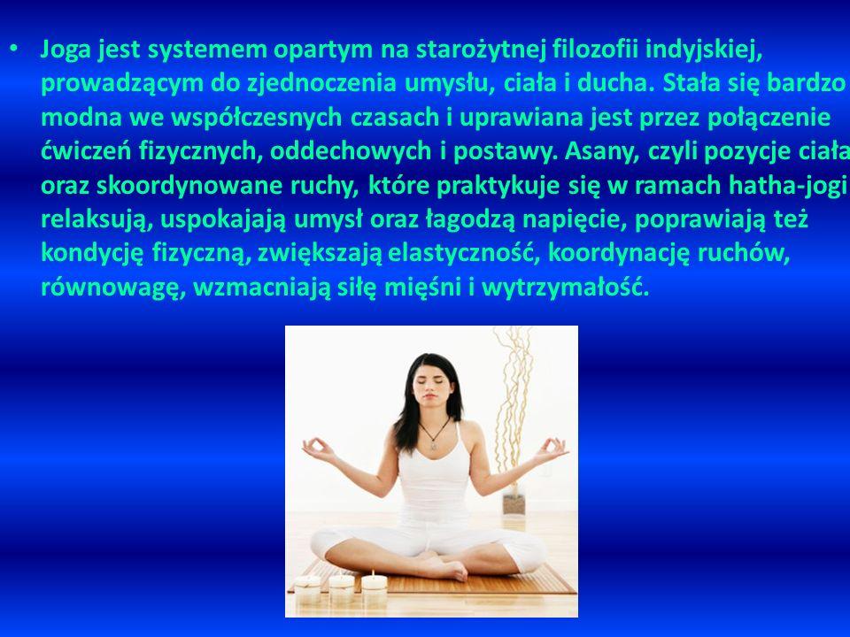 Joga jest systemem opartym na starożytnej filozofii indyjskiej, prowadzącym do zjednoczenia umysłu, ciała i ducha. Stała się bardzo modna we współczes