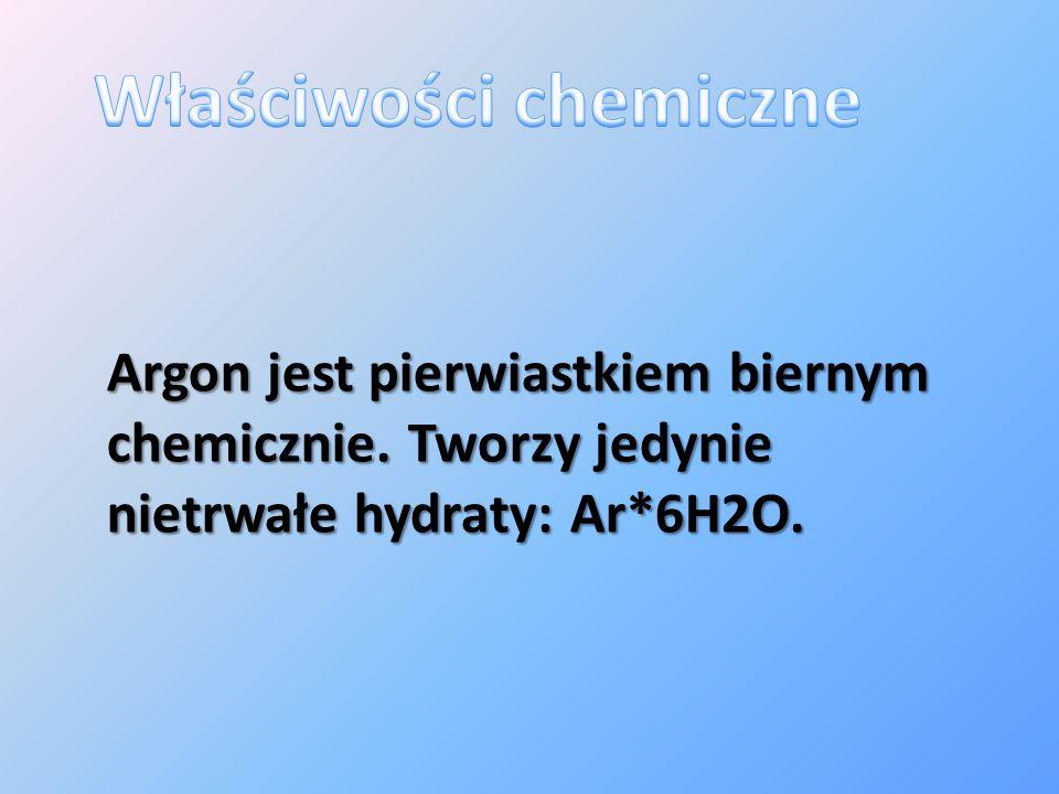 Argon jest pierwiastkiem biernym chemicznie. Tworzy jedynie nietrwałe hydraty: Ar*6H2O.