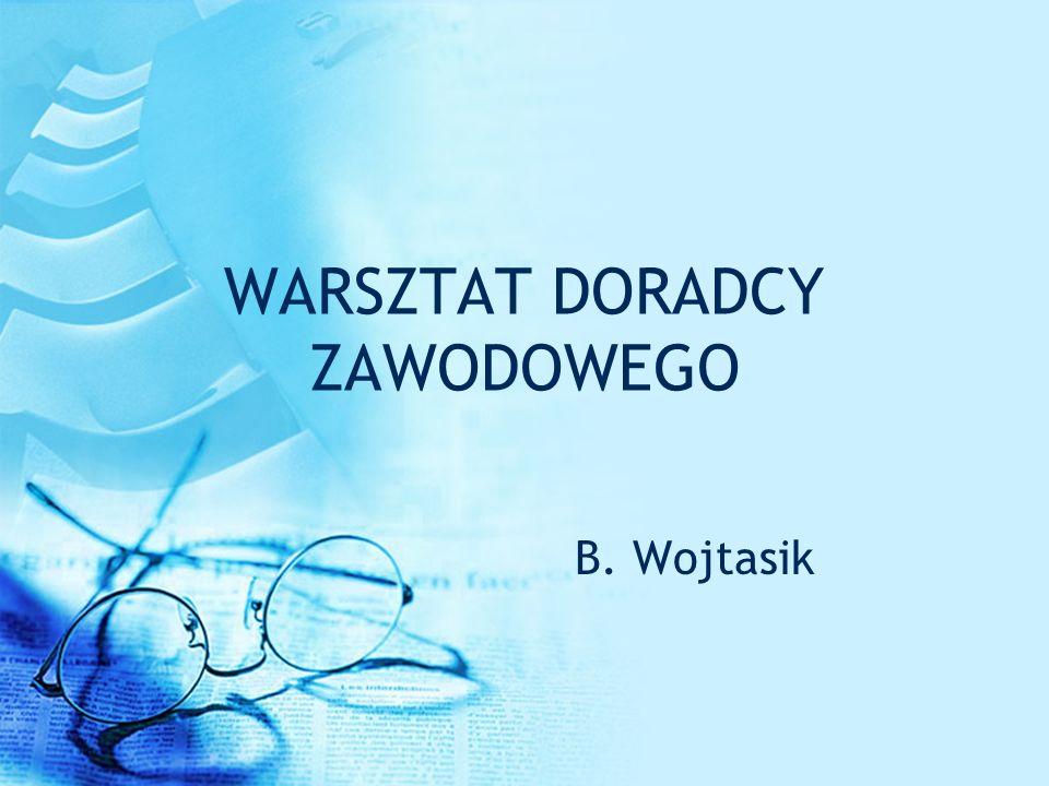 WARSZTAT DORADCY ZAWODOWEGO B. Wojtasik