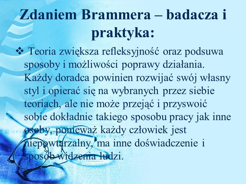 Zdaniem Brammera – badacza i praktyka: Teoria zwiększa refleksyjność oraz podsuwa sposoby i możliwości poprawy działania. Każdy doradca powinien rozwi