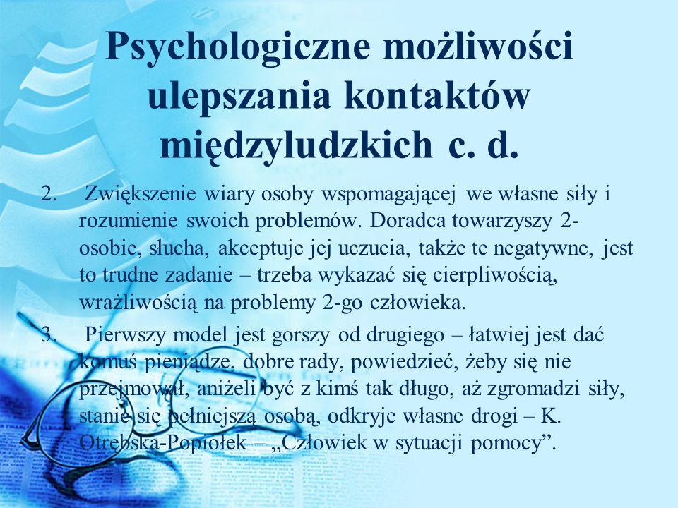Psychologiczne możliwości ulepszania kontaktów międzyludzkich c. d. 2. Zwiększenie wiary osoby wspomagającej we własne siły i rozumienie swoich proble