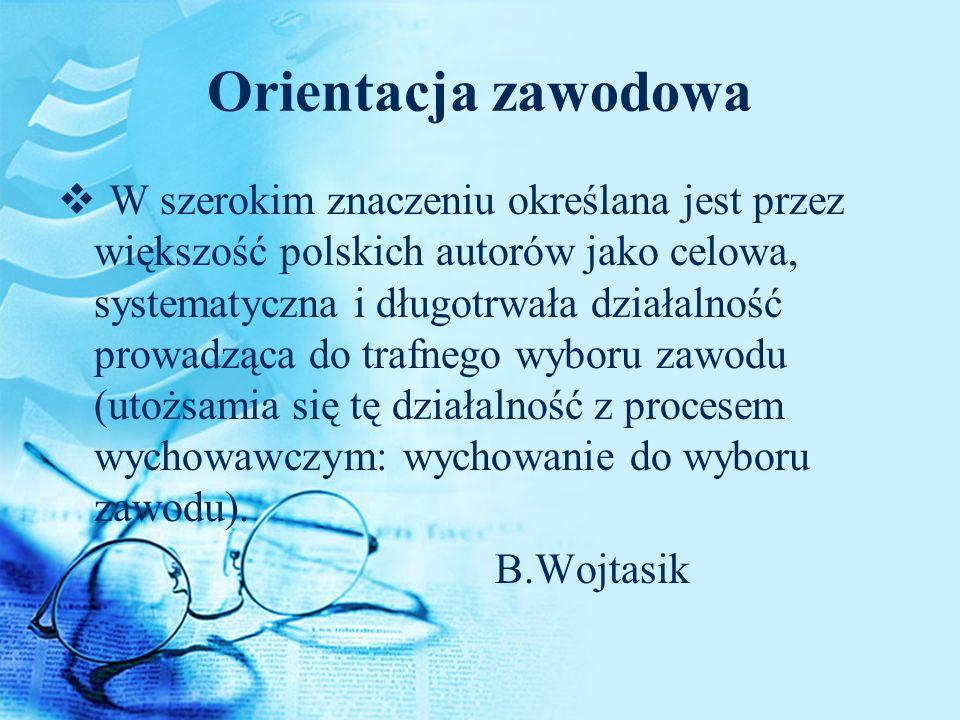 Orientacja zawodowa W szerokim znaczeniu określana jest przez większość polskich autorów jako celowa, systematyczna i długotrwała działalność prowadzą