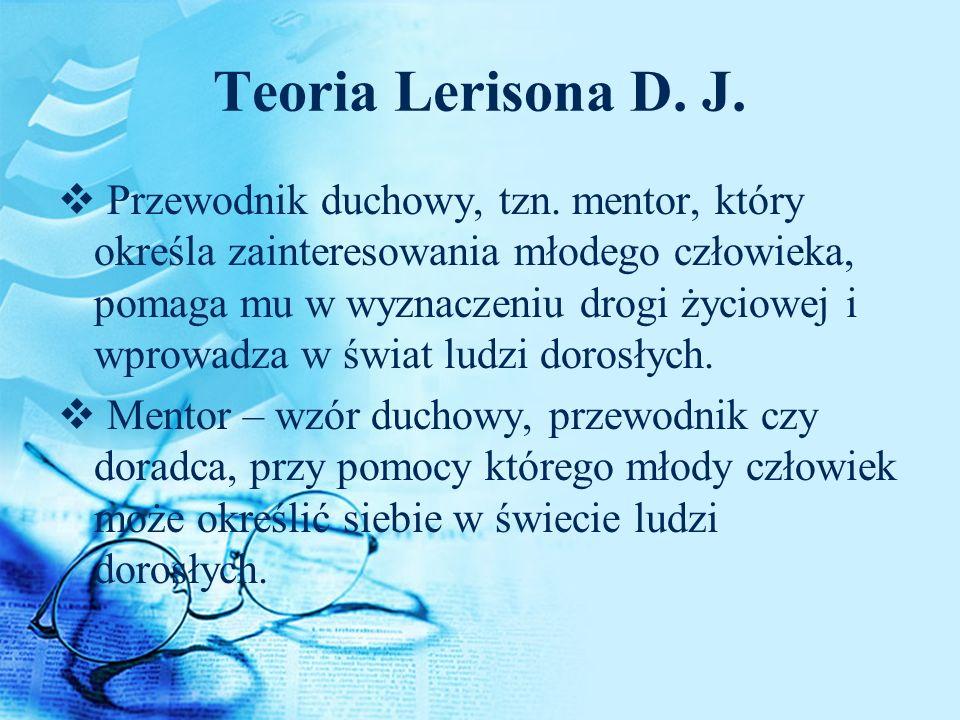Teoria Lerisona D. J. Przewodnik duchowy, tzn. mentor, który określa zainteresowania młodego człowieka, pomaga mu w wyznaczeniu drogi życiowej i wprow