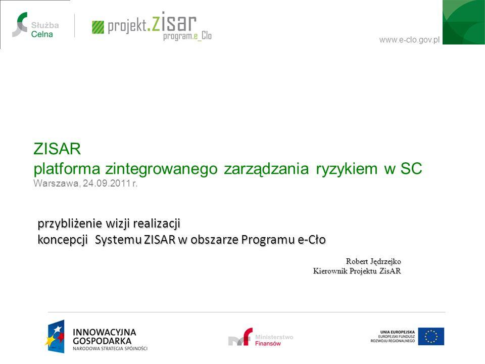 www.e-clo.gov.pl ZISAR platforma zintegrowanego zarządzania ryzykiem w SC Warszawa, 24.09.2011 r. Robert Jędrzejko Kierownik Projektu ZisAR przybliżen