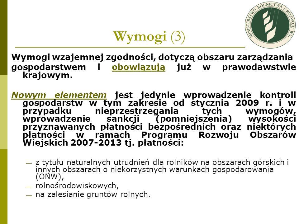 Wymogi (3) Wymogi wzajemnej zgodności, dotyczą obszaru zarządzania gospodarstwem i obowiązują już w prawodawstwie krajowym. Nowym elementem jest jedyn