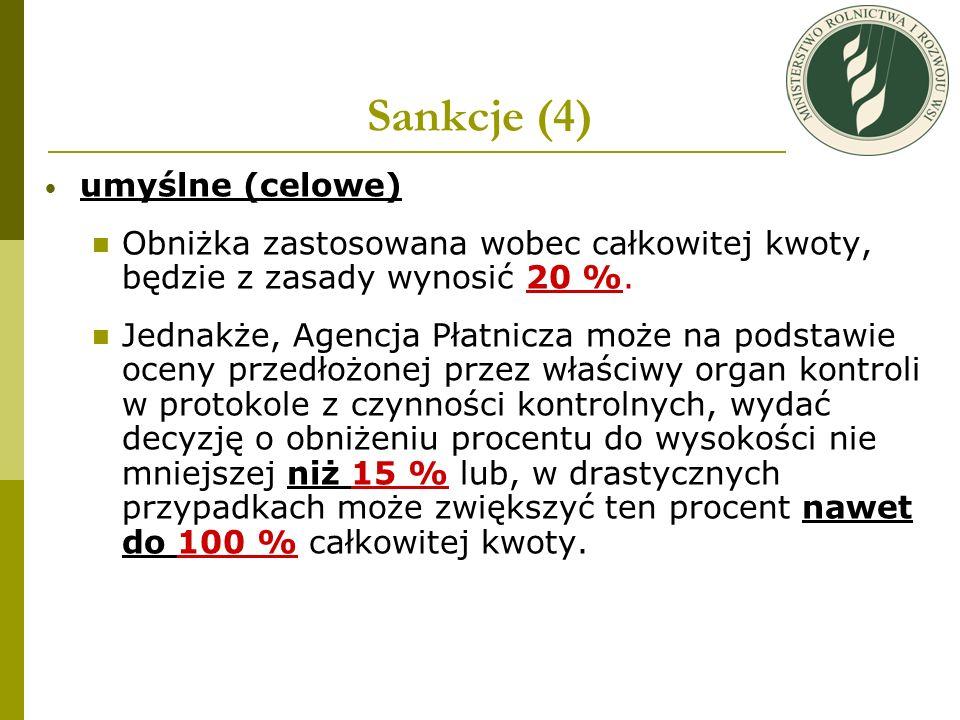 Sankcje (4) umyślne (celowe) Obniżka zastosowana wobec całkowitej kwoty, będzie z zasady wynosić 20 %. Jednakże, Agencja Płatnicza może na podstawie o