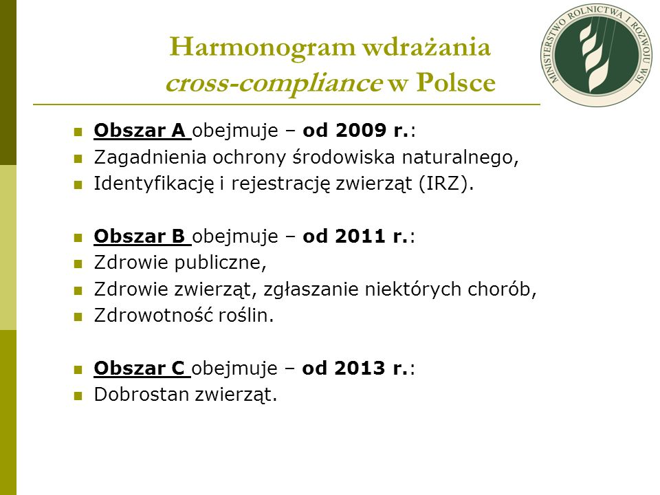 Harmonogram wdrażania cross-compliance w Polsce Obszar A obejmuje – od 2009 r.: Zagadnienia ochrony środowiska naturalnego, Identyfikację i rejestracj