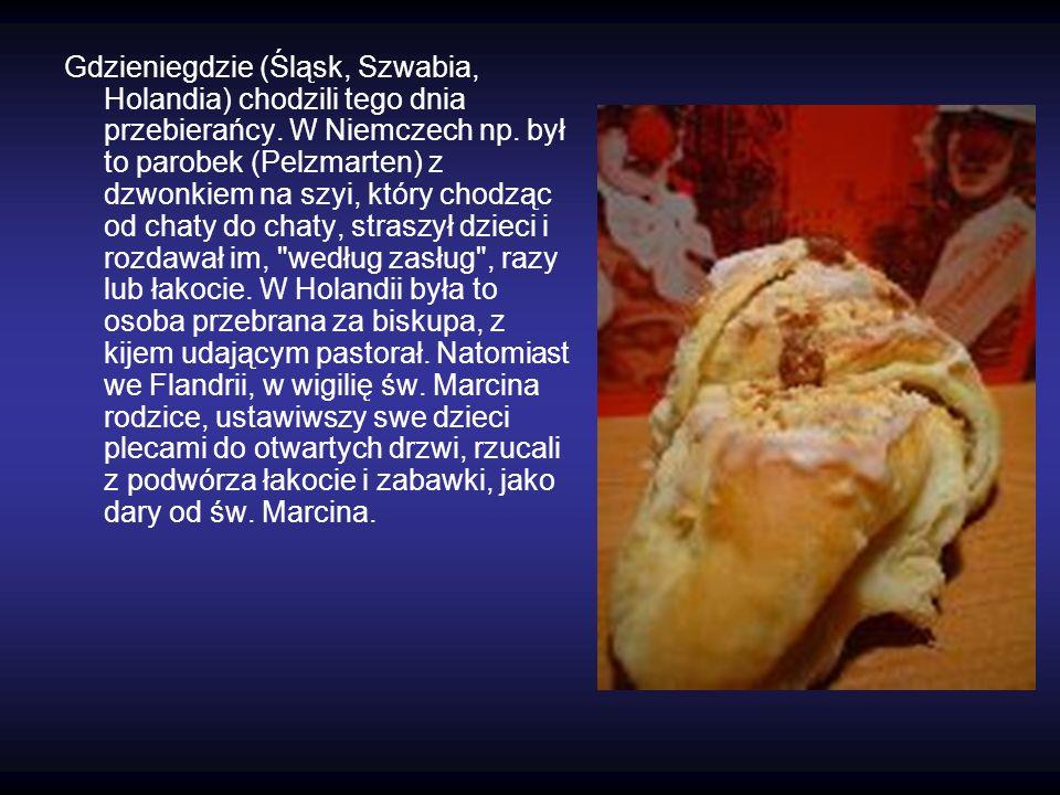 Gdzieniegdzie (Śląsk, Szwabia, Holandia) chodzili tego dnia przebierańcy. W Niemczech np. był to parobek (Pelzmarten) z dzwonkiem na szyi, który chodz