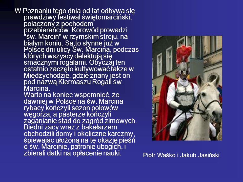 W Poznaniu tego dnia od lat odbywa się prawdziwy festiwal świętomarciński, połączony z pochodem przebierańców. Korowód prowadzi