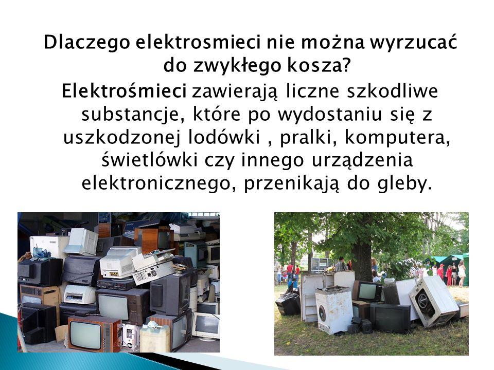 Dlaczego elektrosmieci nie można wyrzucać do zwykłego kosza? Elektrośmieci zawierają liczne szkodliwe substancje, które po wydostaniu się z uszkodzone