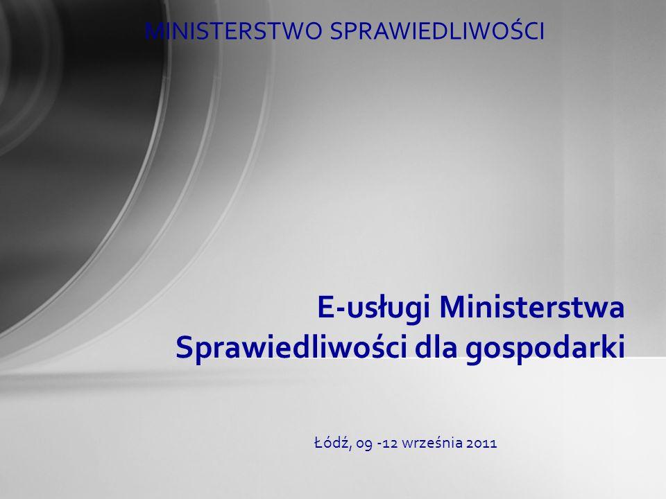 Łódź, 09 -12 września 2011 E-usługi Ministerstwa Sprawiedliwości dla gospodarki MINISTERSTWO SPRAWIEDLIWOŚCI