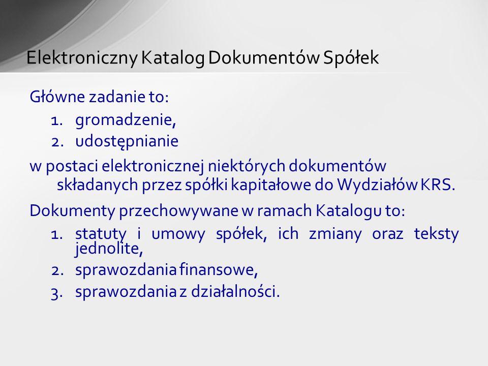 Główne zadanie to: 1.gromadzenie, 2.udostępnianie w postaci elektronicznej niektórych dokumentów składanych przez spółki kapitałowe do Wydziałów KRS.