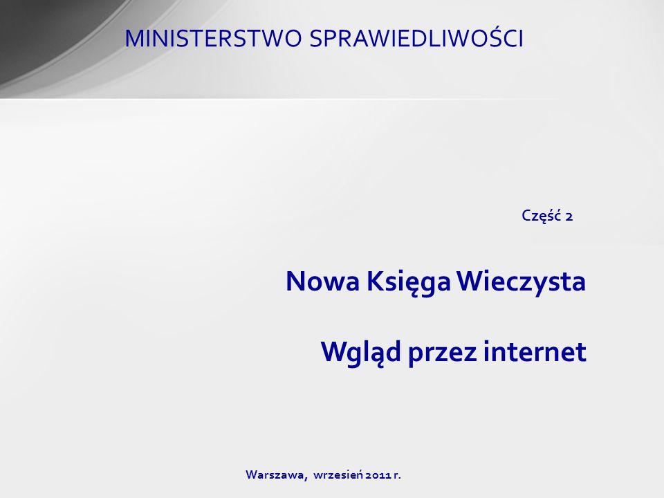 MINISTERSTWO SPRAWIEDLIWOŚCI Warszawa, wrzesień 2011 r. Nowa Księga Wieczysta Wgląd przez internet Część 2
