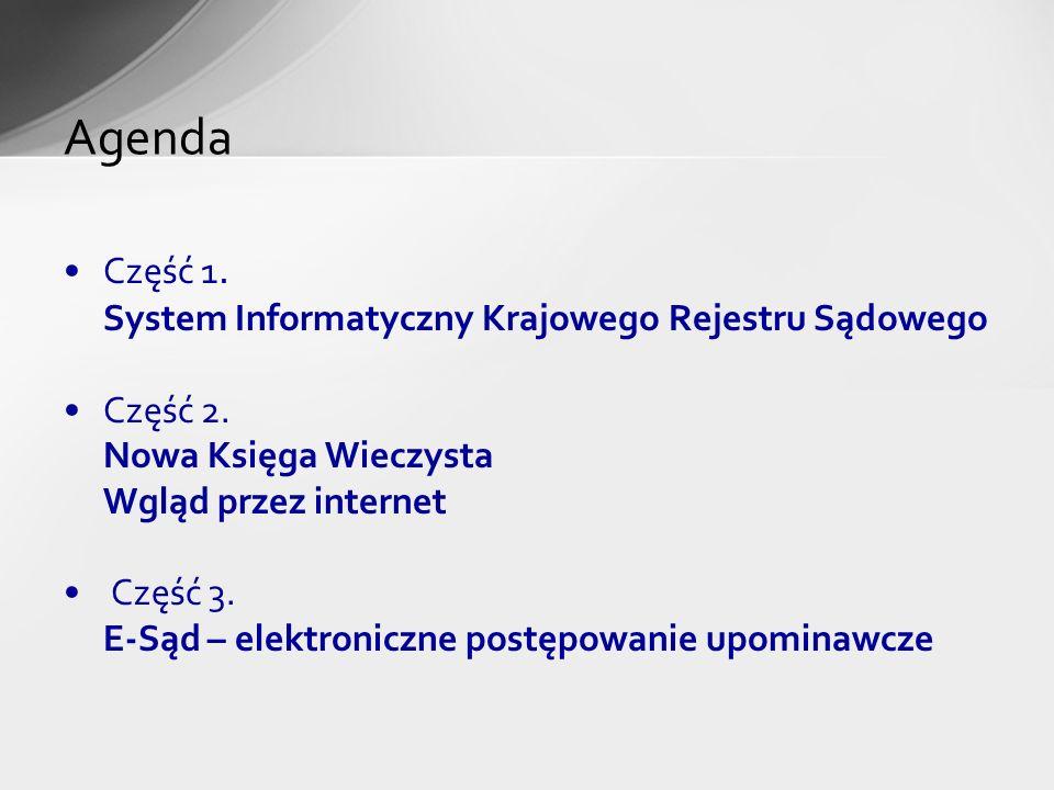 Część 1. System Informatyczny Krajowego Rejestru Sądowego Część 2. Nowa Księga Wieczysta Wgląd przez internet Część 3. E-Sąd – elektroniczne postępowa