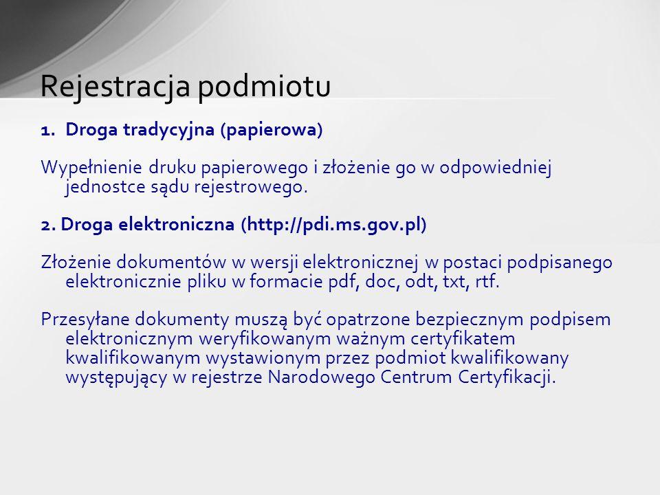 1.Droga tradycyjna (papierowa) Wypełnienie druku papierowego i złożenie go w odpowiedniej jednostce sądu rejestrowego. 2. Droga elektroniczna (http://
