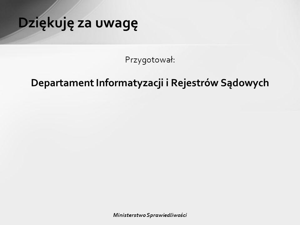 Dziękuję za uwagę Przygotował: Departament Informatyzacji i Rejestrów Sądowych Ministerstwo Sprawiedliwości