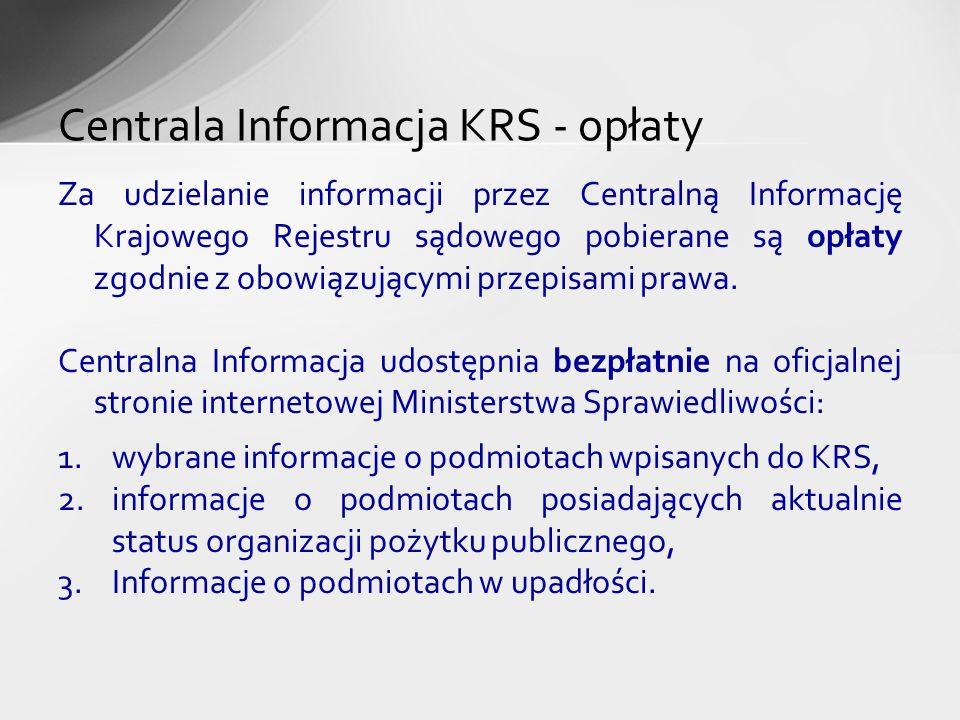 Za udzielanie informacji przez Centralną Informację Krajowego Rejestru sądowego pobierane są opłaty zgodnie z obowiązującymi przepisami prawa. Central