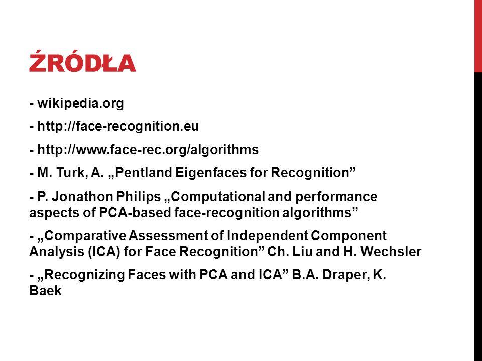 ŹRÓDŁA - wikipedia.org - http://face-recognition.eu - http://www.face-rec.org/algorithms - M. Turk, A. Pentland Eigenfaces for Recognition - P. Jonath