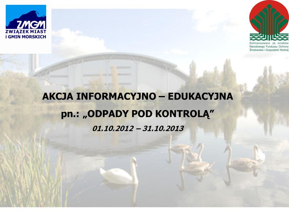 AKCJA INFORMACYJNO – EDUKACYJNA pn.: ODPADY POD KONTROLĄ 01.10.2012 – 31.10.2013