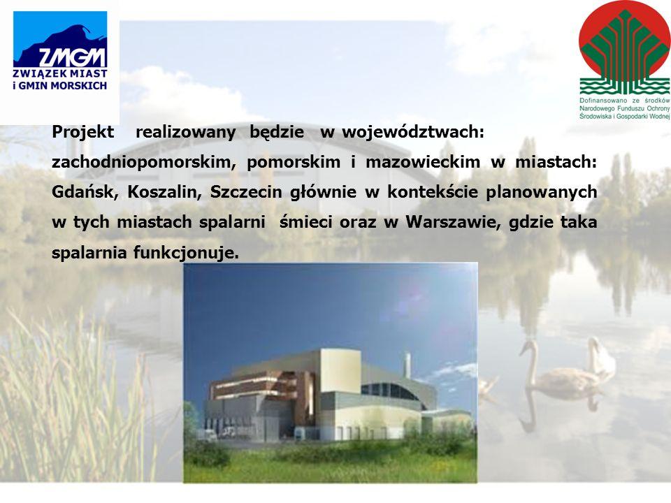Projekt realizowany będzie w województwach: zachodniopomorskim, pomorskim i mazowieckim w miastach: Gdańsk, Koszalin, Szczecin głównie w kontekście planowanych w tych miastach spalarni śmieci oraz w Warszawie, gdzie taka spalarnia funkcjonuje.
