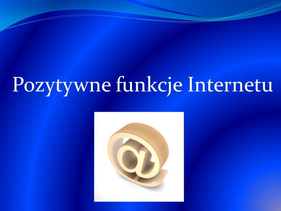 Pozytywne funkcje Internetu