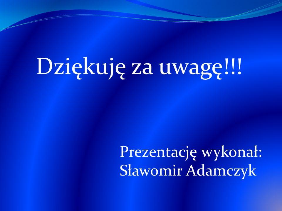 Prezentację wykonał: Sławomir Adamczyk Dziękuję za uwagę!!!