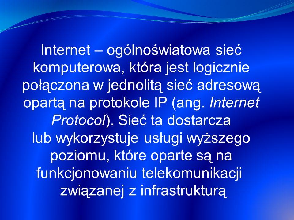 Internet – ogólnoświatowa sieć komputerowa, która jest logicznie połączona w jednolitą sieć adresową opartą na protokole IP (ang. Internet Protocol).