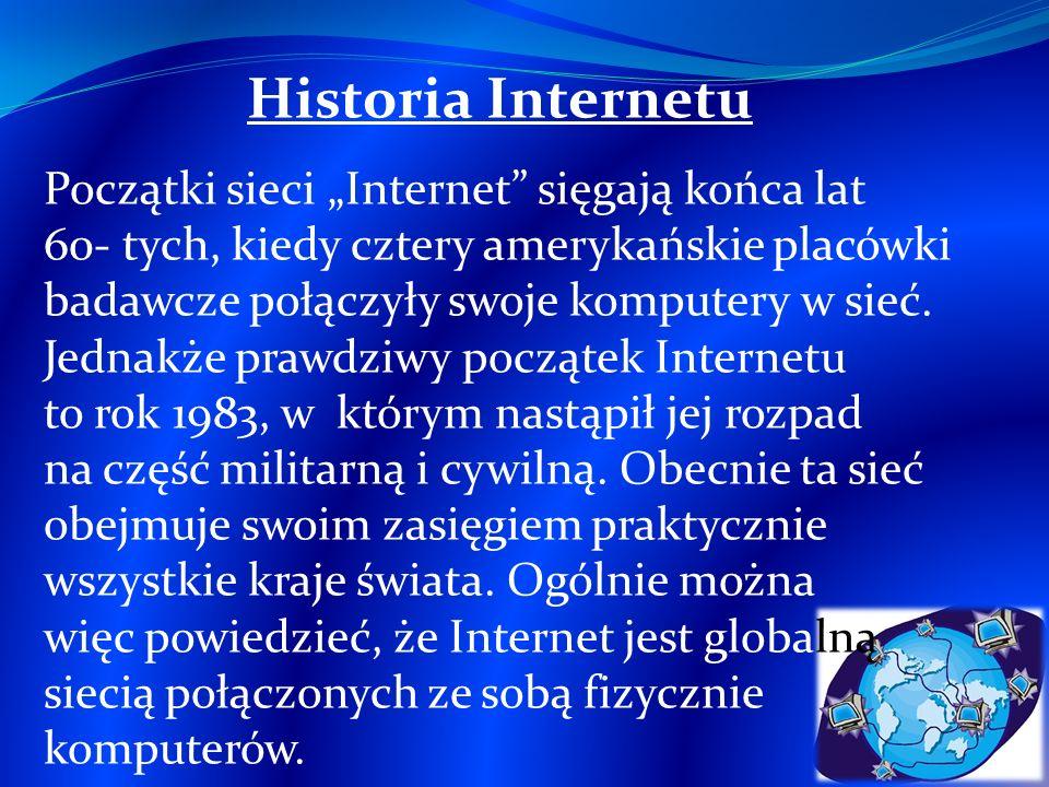 Historia Internetu Początki sieci Internet sięgają końca lat 60- tych, kiedy cztery amerykańskie placówki badawcze połączyły swoje komputery w sieć. J