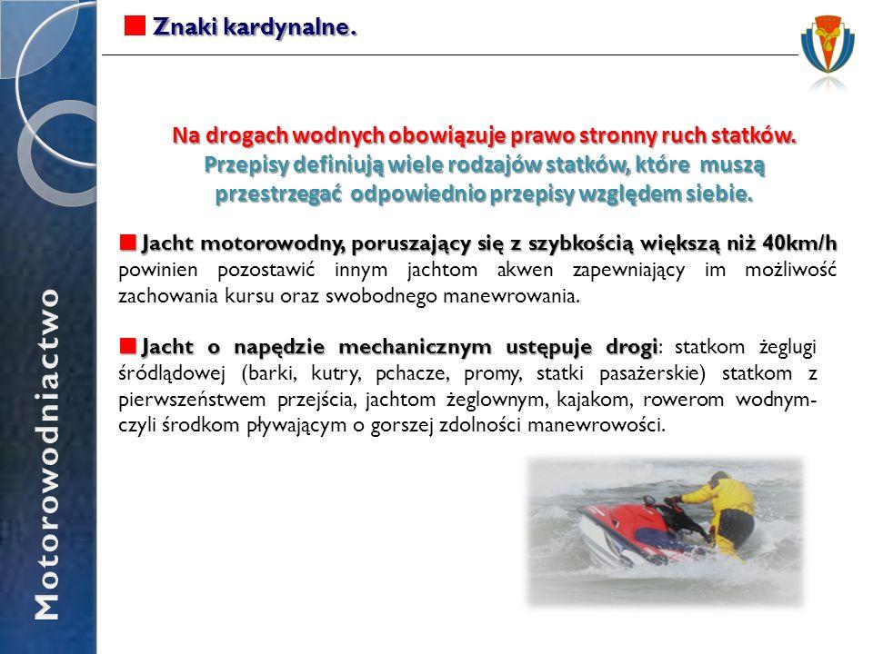 Znaki kardynalne. Na drogach wodnych obowiązuje prawo stronny ruch statków. Przepisy definiują wiele rodzajów statków, które muszą przestrzegać odpowi