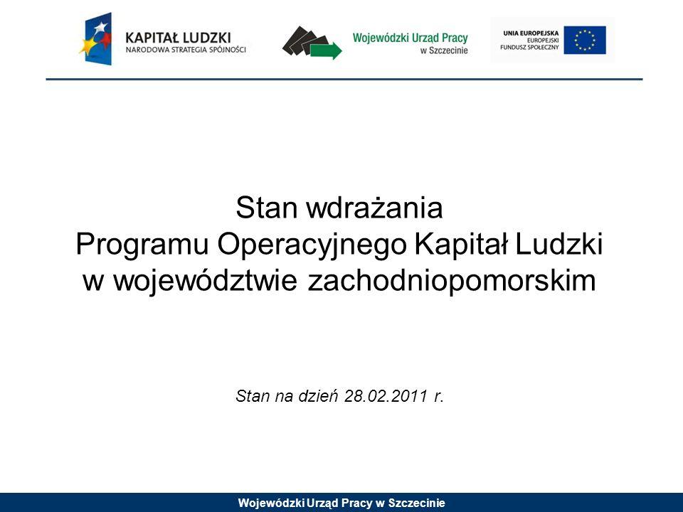 Wojewódzki Urząd Pracy w Szczecinie Stan wdrażania Programu Operacyjnego Kapitał Ludzki w województwie zachodniopomorskim Stan na dzień 28.02.2011 r.