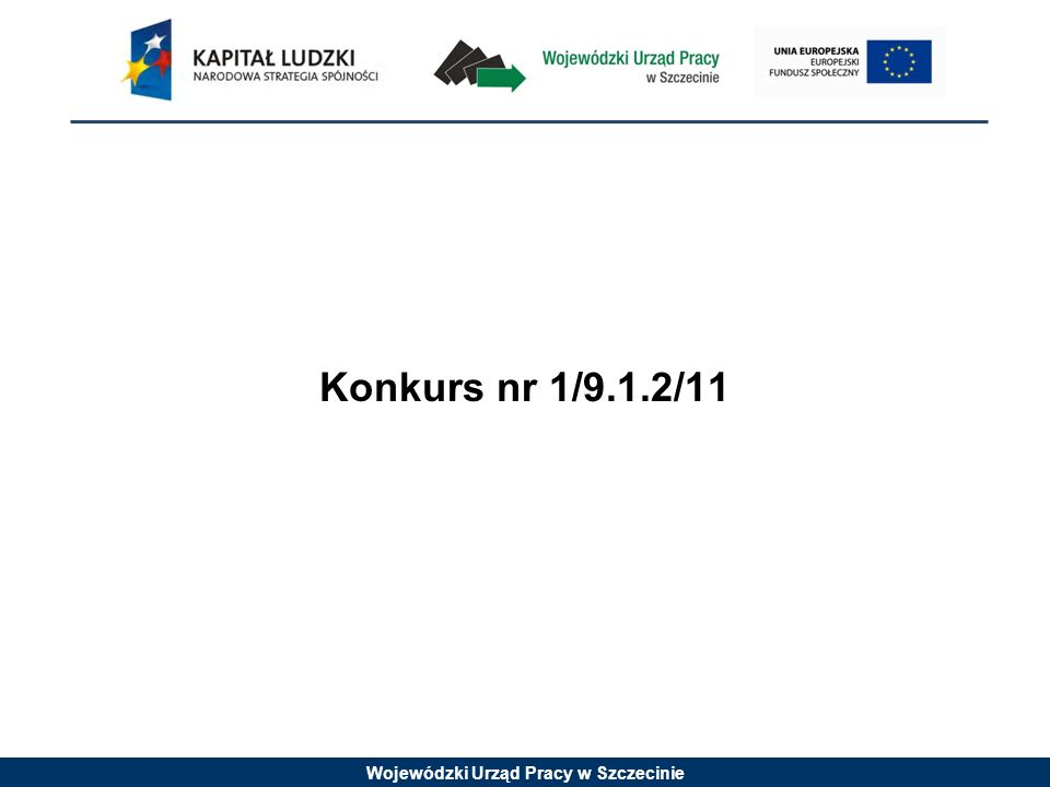 Wojewódzki Urząd Pracy w Szczecinie Konkurs nr 1/9.1.2/11