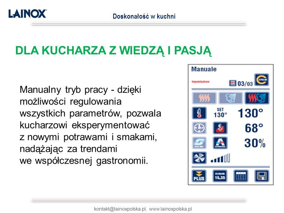 kontakt@lainoxpolska.pl, www.lainoxpolska.pl Doskonałość w kuchni Manualny tryb pracy - dzięki możliwości regulowania wszystkich parametrów, pozwala kucharzowi eksperymentować z nowymi potrawami i smakami, nadążając za trendami we współczesnej gastronomii.