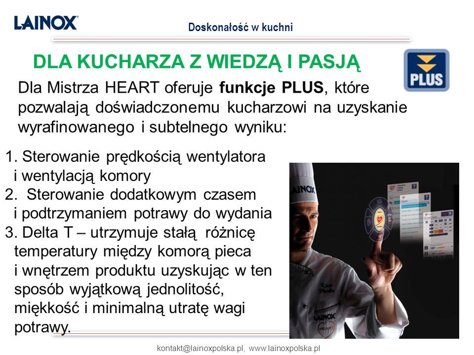 Dla Mistrza HEART oferuje funkcje PLUS, które pozwalają doświadczonemu kucharzowi na uzyskanie wyrafinowanego i subtelnego wyniku: kontakt@lainoxpolska.pl, www.lainoxpolska.pl Doskonałość w kuchni DLA KUCHARZA Z WIEDZĄ I PASJĄ 1.
