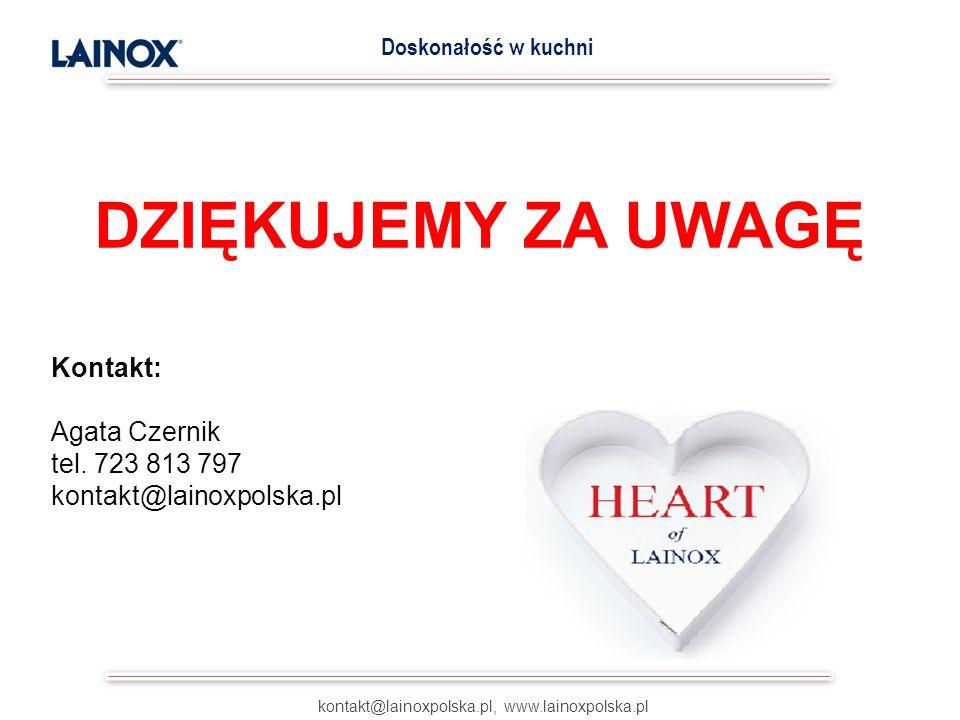 DZIĘKUJEMY ZA UWAGĘ kontakt@lainoxpolska.pl, www.lainoxpolska.pl Doskonałość w kuchni Kontakt: Agata Czernik tel.