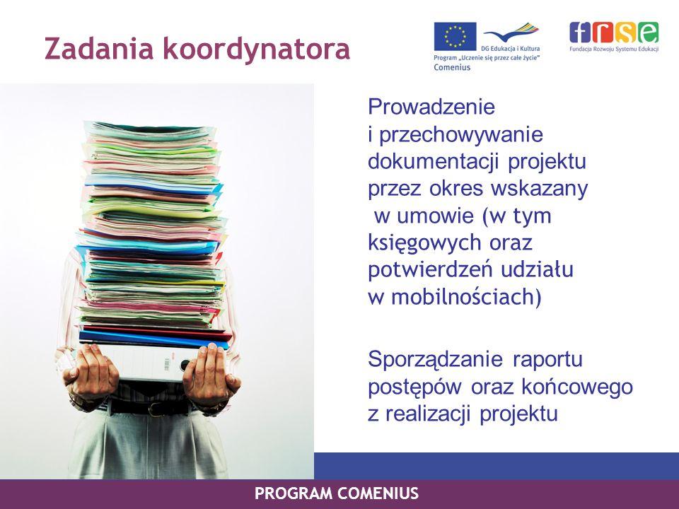 Zadania koordynatora Sporządzanie raportu postępów oraz końcowego z realizacji projektu PROGRAM COMENIUS Prowadzenie i przechowywanie dokumentacji pro