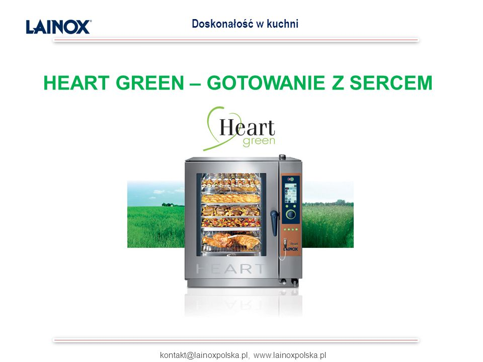 HEART GREEN – GOTOWANIE Z SERCEM kontakt@lainoxpolska.pl, www.lainoxpolska.pl Doskonałość w kuchni